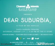 Dear Suburbia Santa Barbara Premiere. Saturday, August 11th at 7:30 PM at Channel Islands Surfboards (36 Anacapa Street, SB 93105)