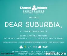 Dear Suburbia Santa Barbara Premiere. Saturday, August 11th at 7:30 PM at Channel Islands Surfboards (36 Anacapa Street, SB 93105)